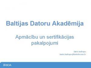 Baltijas Datoru Akadmija Apmcbu un sertifikcijas pakalpojumi Jnis