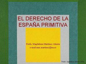 EL DERECHO DE LA ESPAA PRIMITIVA Profa Magdalena