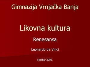 Gimnazija Vrnjaka Banja Likovna kultura Renesansa Leonardo da
