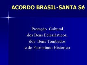 ACORDO BRASILSANTA S Proteo Cultural dos Bens Eclesisticos
