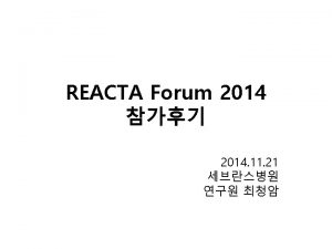 Outline REACTA Forum 2014 Collaboration in industry Non