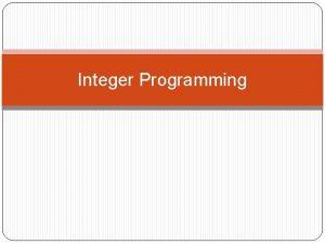 Integer Programming Pendahuluan Dalam penerapannya teknik optimasi sering