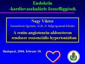 Endokrin kardiovaszkulris sszefggsek Nagy Viktor Semmelweis Egyetem OK