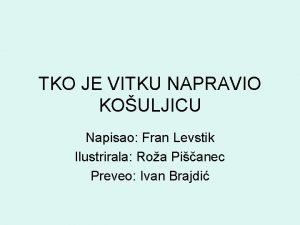 TKO JE VITKU NAPRAVIO KOULJICU Napisao Fran Levstik