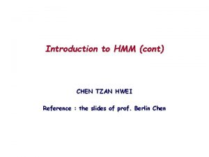 Introduction to HMM cont CHEN TZAN HWEI Reference