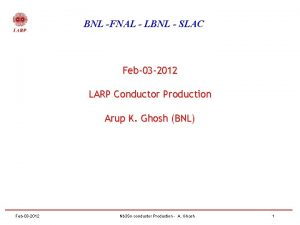 BNL FNAL LBNL SLAC Feb03 2012 LARP Conductor