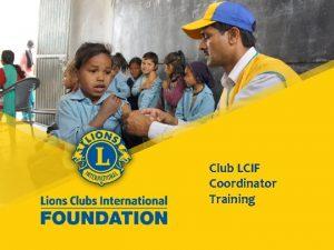 Club LCIF Coordinator Training Lions Clubs International Foundation