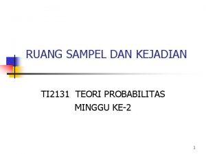RUANG SAMPEL DAN KEJADIAN TI 2131 TEORI PROBABILITAS