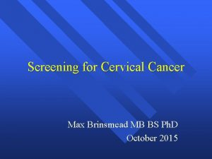 Screening for Cervical Cancer Max Brinsmead MB BS