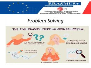 Problem Solving Problem Solving Try to find the