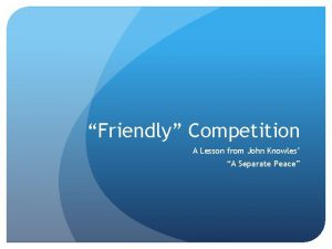 Friendly Competition A Lesson from John Knowles A