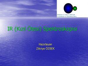 IR Kzl tesi Spektroskopisi Hazrlayan Zikriye ZBEK Molekl