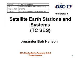 SOURCE ETSI TC SES Chairman TITLE Satellite Earth