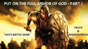 PUT ON THE FULL ARMOR OF GOD PART