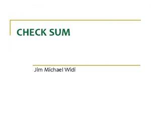CHECK SUM Jim Michael Widi CHECK SUM n