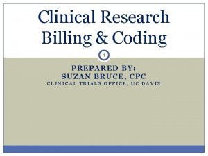 Clinical Research Billing Coding 1 PREPARED BY SUZAN