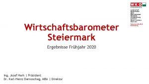 Wirtschaftsbarometer Steiermark Ergebnisse Frhjahr 2020 Ing Josef Herk