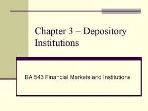 Chapter 3 Depository Institutions BA 543 Financial Markets