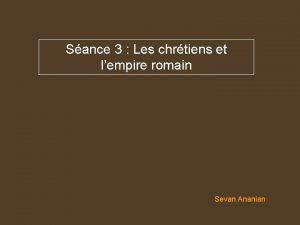 Sance 3 Les chrtiens et lempire romain Sevan