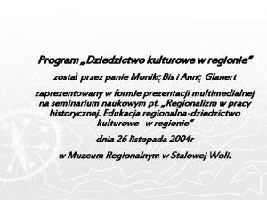 Program Dziedzictwo kulturowe w regionie zosta przez panie