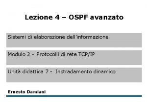 Lezione 4 OSPF avanzato Sistemi di elaborazione dellinformazione