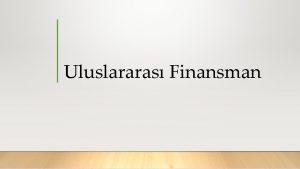 Uluslararas Finansman Uluslararas Finansman Uluslararas Finans ve Genel
