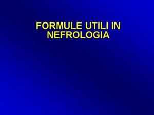 FORMULE UTILI IN NEFROLOGIA Malattie renali croniche Valutazione