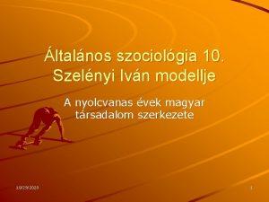 ltalnos szociolgia 10 Szelnyi Ivn modellje A nyolcvanas
