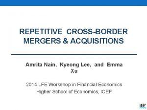 REPETITIVE CROSSBORDER MERGERS ACQUISITIONS Amrita Nain Kyeong Lee
