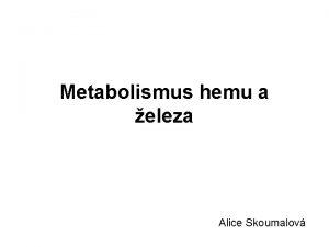 Metabolismus hemu a eleza Alice Skoumalov Struktura hemu