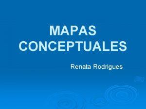 MAPAS CONCEPTUALES Renata Rodrigues LOS MAPAS CONCEPTUALES Teora
