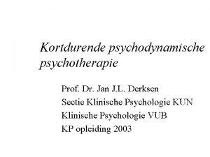 Kortdurende psychodynamische psychotherapie Prof Dr Jan J L