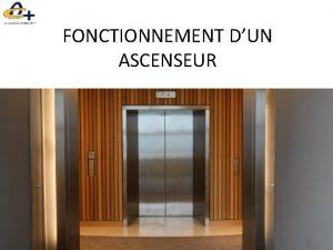 FONCTIONNEMENT DUN ASCENSEUR I GENERALITE II FONCTIONNEMENT a