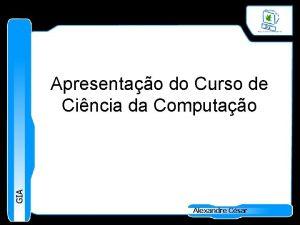 GIA Apresentao do Curso de Cincia da Computao