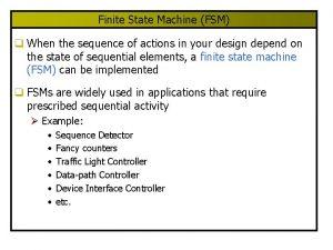 Finite State Machine FSM q When the sequence