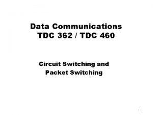 Data Communications TDC 362 TDC 460 Circuit Switching