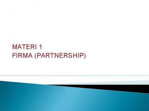 MATERI 1 FIRMA PARTNERSHIP Persekutuan Firma Partnership Adalah
