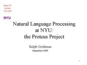 NYU Natural Language Processing at NYU the Proteus