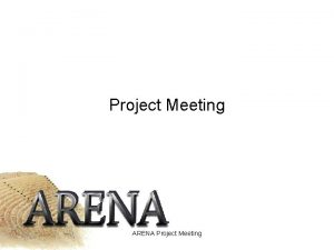Project Meeting ARENA Project Meeting Todays process Roles