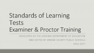 Standards of Learning Tests Examiner Proctor Training DEVELOPED