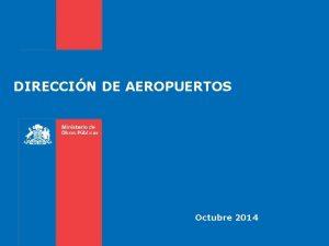 DIRECCIN DE AEROPUERTOS Octubre 2014 Hitos relevantes 2014