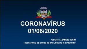 CORONAVRUS 21052020 01062020 ALDENIS ALBANEZE BORIM SECRETRIO DE