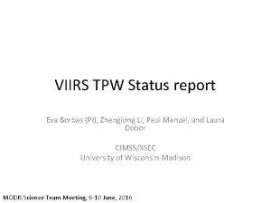 VIIRS TPW Status report Eva Borbas PI Zhenglong