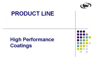 PRODUCT LINE High Performance Coatings PRODUCT LINE l