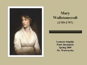Mary Wollstonecraft 1759 1797 Lynnsey Sutphin Peter Smetanick