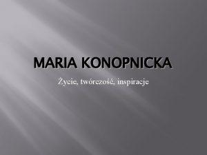MARIA KONOPNICKA ycie twrczo inspiracje Maria Konopnicka 1842