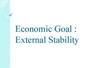 Economic Goal External Stability Goal of External Stability
