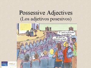 Possessive Adjectives Los adjetivos posesivos The unstressed possessive