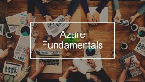 Azure Fundamentals 1 Azure Fundamentals Pablo Ariel Di
