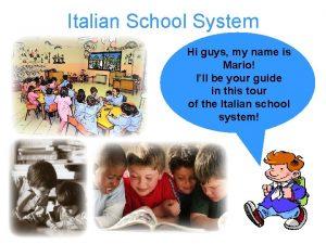 Italian School System Hi guys my name is